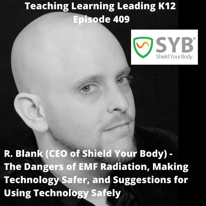R. Blank - CEO of Shield Your Body - The Dangers of EMF Radiation, Making Technology Safer, and Suggestions for Using Technology Safely - 409