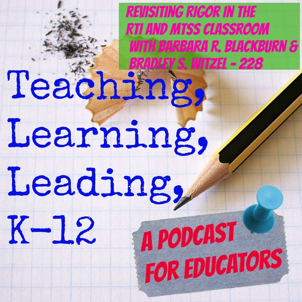 Revisiting Rigor in the RTI and MTSS Classroom with Barbara R. Blackburn & Bradley S. Witzel - 228 Image