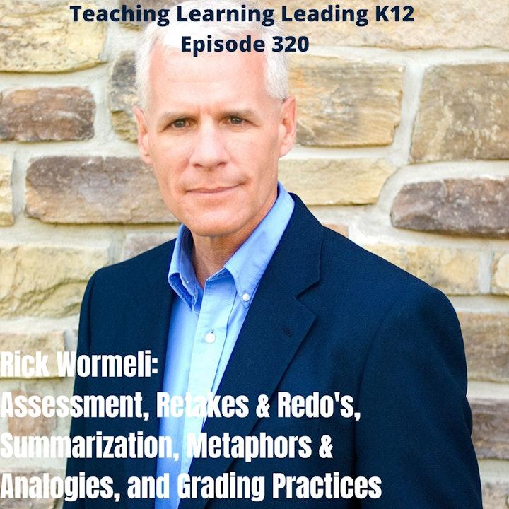 Rick Wormeli: Assessment, Retakes & Redo's, Summarization, Metaphors & Analogies, and Grading Practices - 320