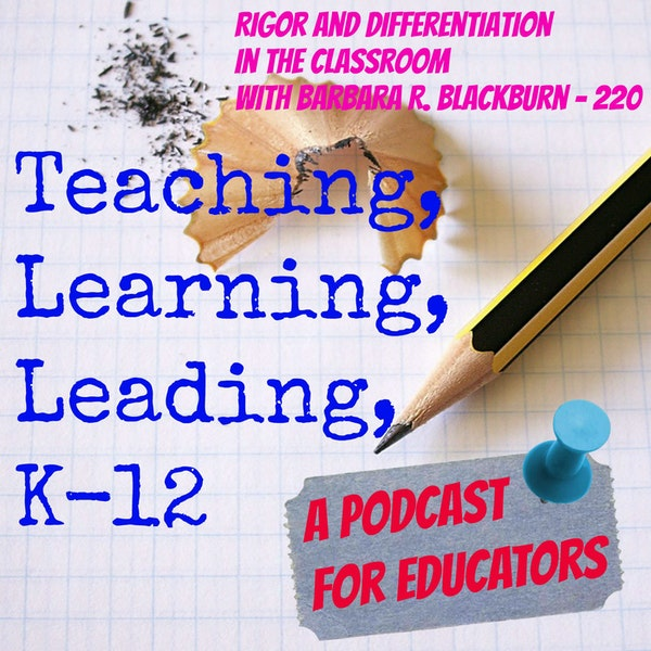 Rigor and Differentiation in the Classroom with Barbara R. Blackburn - 220 Image