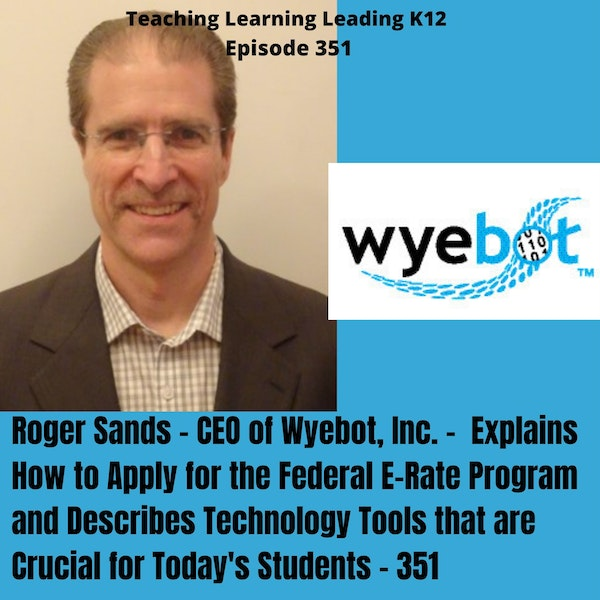 Roger Sands - CEO of Wyebot, Inc. - Explains How to Apply for the Federal E-Rate Program and Describes the Crucial Technology Tools for Today's Students - 351