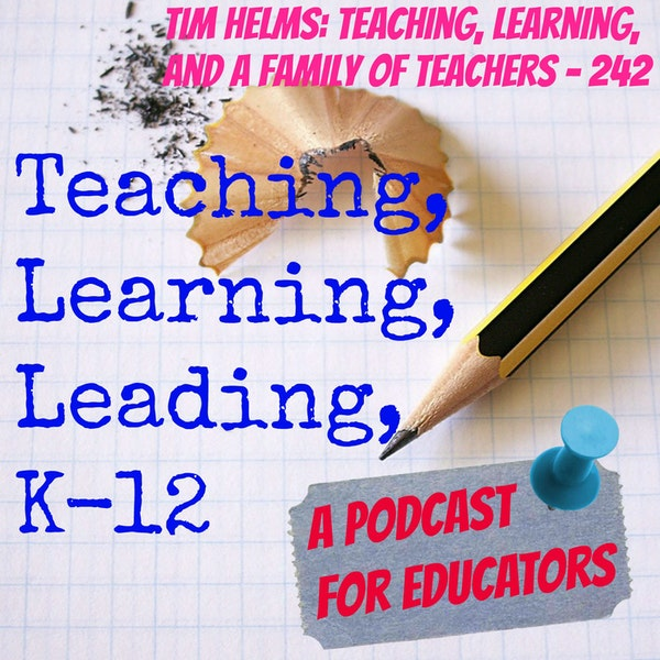 Tim Helms: Teaching, Learning, and a Family of Teachers - 242 Image