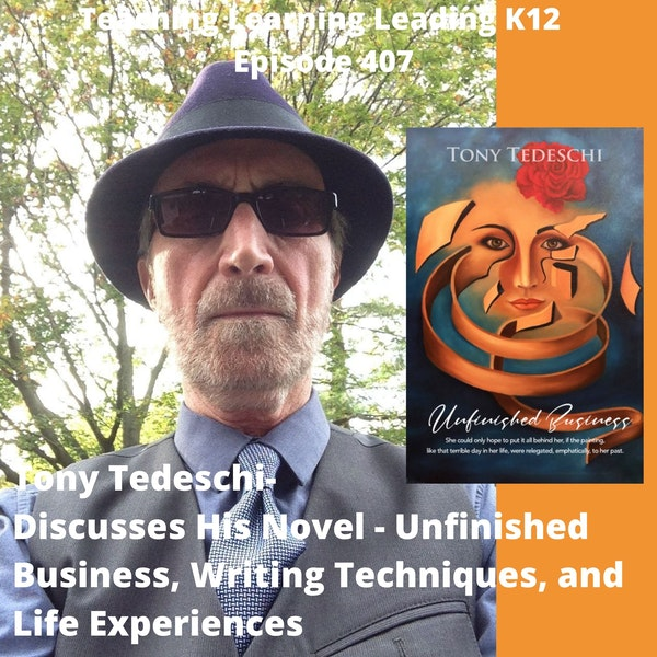 Tony Tedeschi - Talks about his novel - Unfinished Business, Writing Techniques, and Life Stories - 407 Image