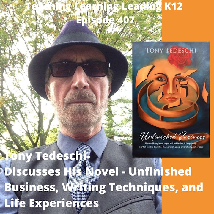 Tony Tedeschi - Talks about his novel - Unfinished Business, Writing Techniques, and Life Stories - 407