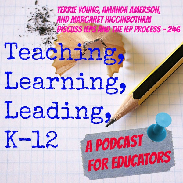Terrie Young, Amanda Amerson, and Margaret Higginbotham discuss IEPs and the IEP process - 246 Image