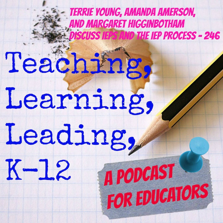 Terrie Young, Amanda Amerson, and Margaret Higginbotham discuss IEPs and the IEP process - 246