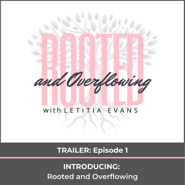 Trailer: rooted and overflowing podcast Image