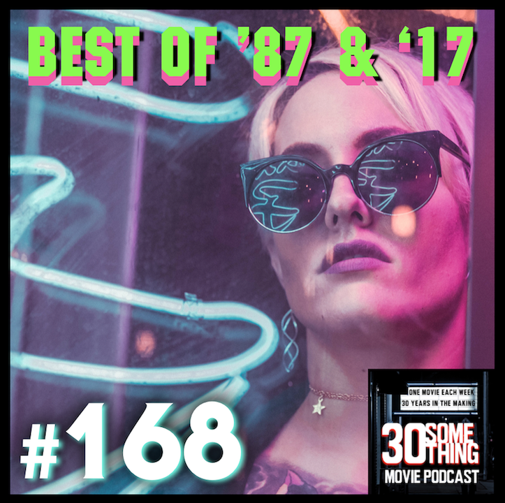 "Episode #168: ""Best of '87 & '17"""