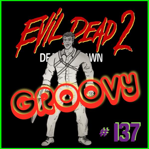 "Episode #137: ""Groovy"" | Evil Dead II (1987) Image"