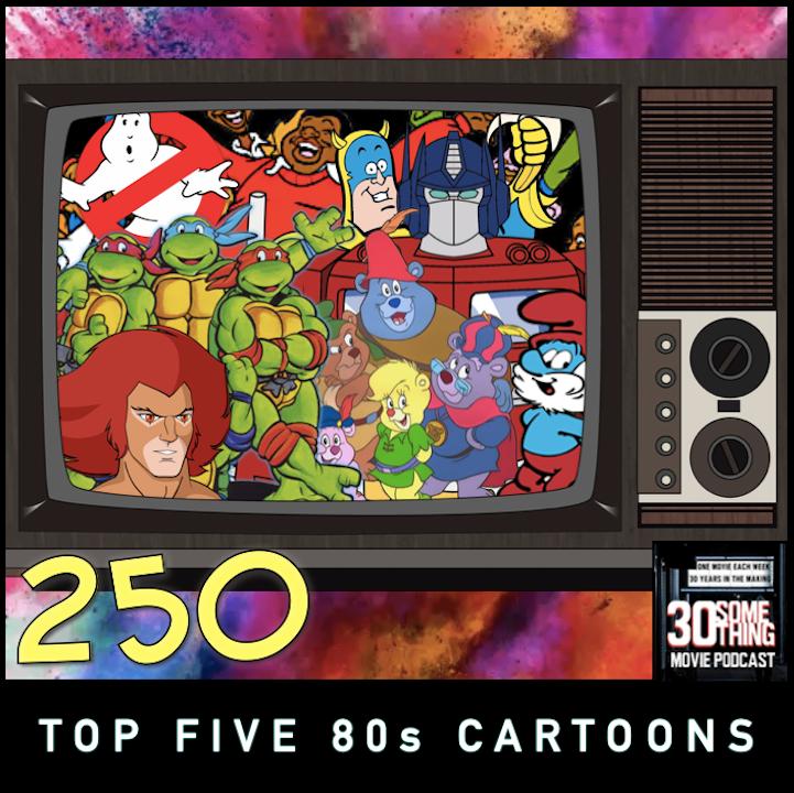 """Episode #250: """"Top Five 80s Cartoons"""""""