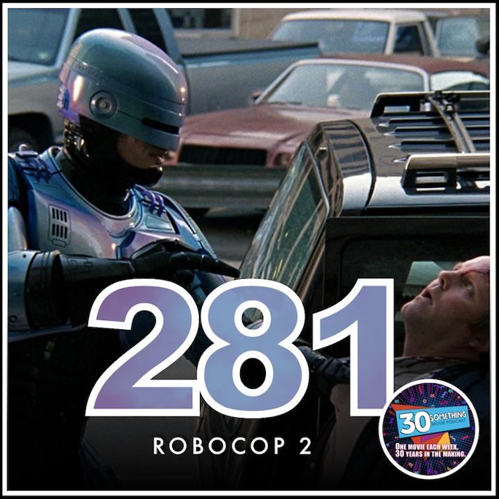 "Episode #281: ""I'm having... Trouble."" | RoboCop 2 (1990)"