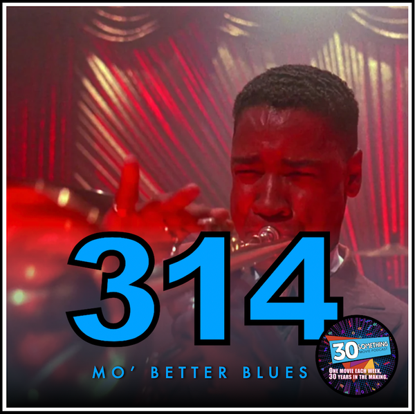 """Episode #314: """"Mo Better Makes It Mo Better"""" 