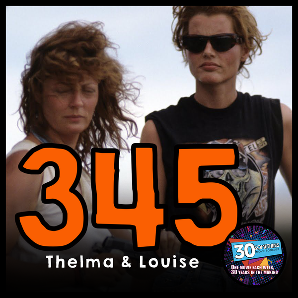 """Episode #345: """"Let's Not Get Caught""""   Thelma & Louise (1991) Image"""