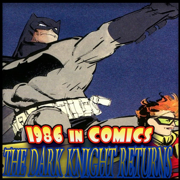 "Episode #95: Comics in 1986 | ""The Dark Knight Returns"" (1986) Image"