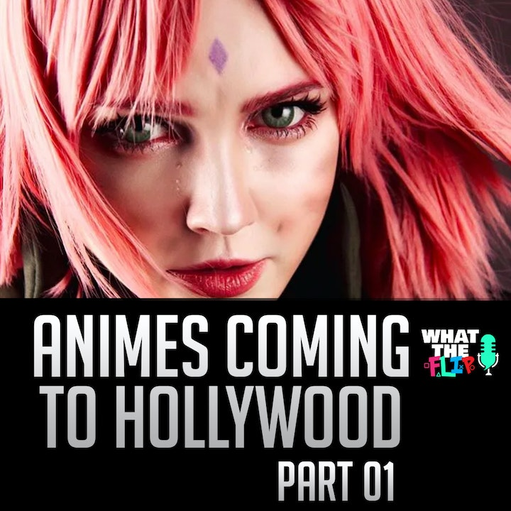 013 - Animes coming to Hollywood [Part 01]