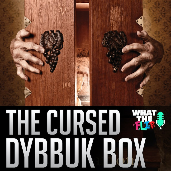 028 - The curse of the Dybbuk Box!??