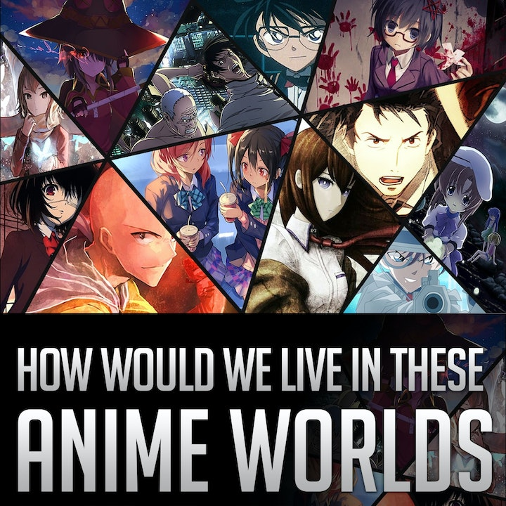 030 - How would we live in these CRAZY anime worlds!?