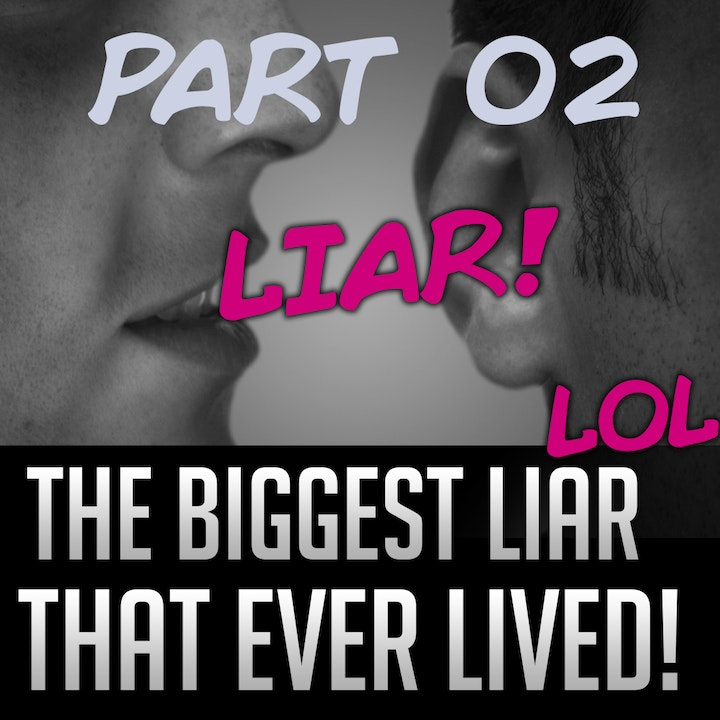 048b - The Biggest Liar That Ever Lived!? (Hilarious) [Part 02]