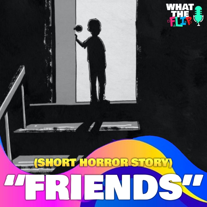 """""""Friends"""" - (Halloween Story Special)"""