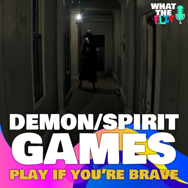 090 - Demon/Spirit Games [Are you brave enough to play!??]