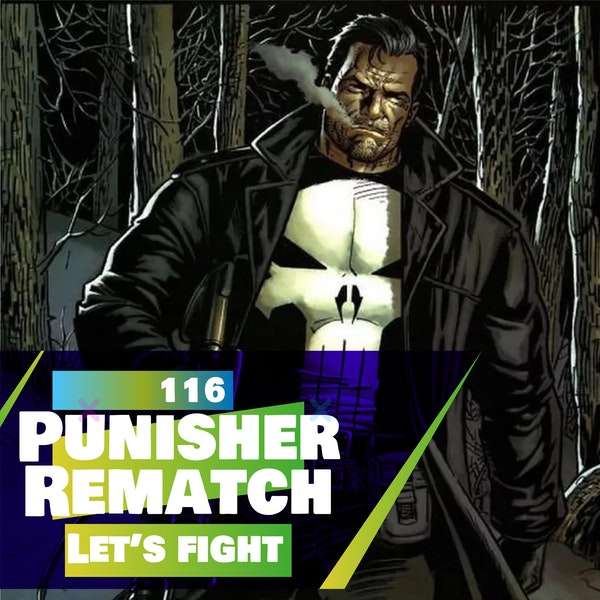 116 - Let's Fight - Punisher (REMATCH)