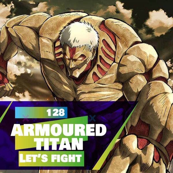 128 - Let's Fight - Armoured Titan (Attack on Titan)