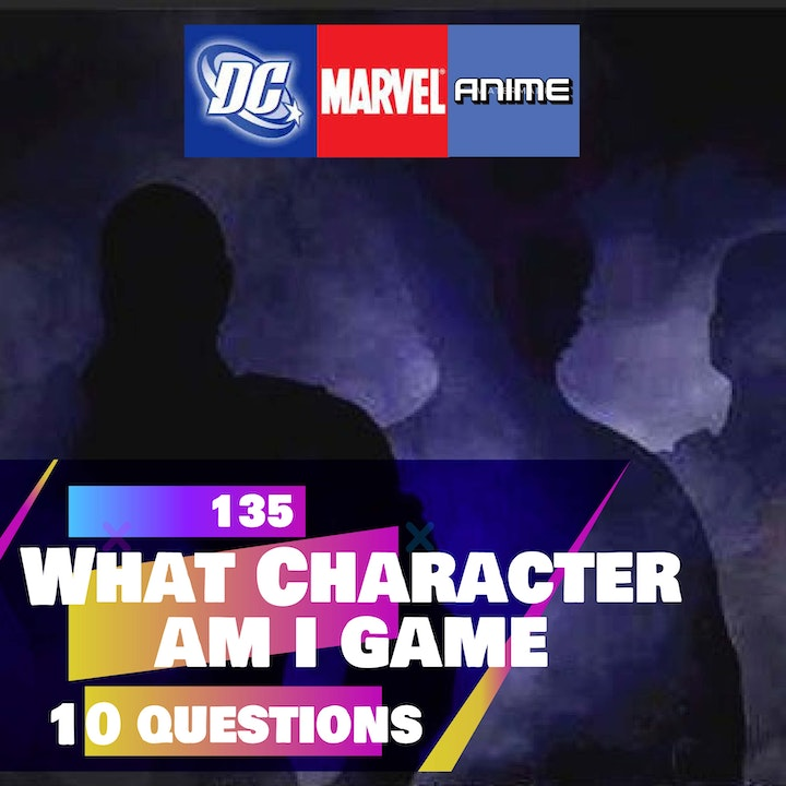135 - Which Character am I game (10 Questions) (Marvel / DC / Anime /Video Games)