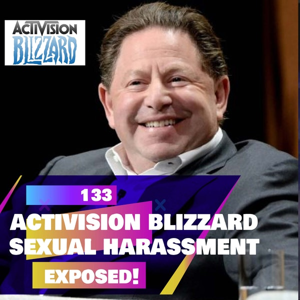 133 - Activision Blizzard Inc - Sexual harassment and discrimination FINALLY EXPOSED!