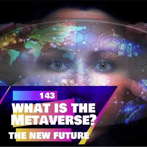 143 - What is the METAVERSE (Future of the VR/AR internet!?)