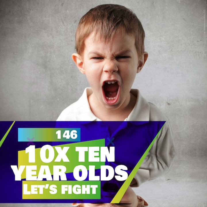 146 - Let's Fight - 10x Ten Year Olds!?