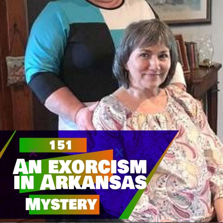 151 - An exorcism in Arkansas!? (MYSTERY)