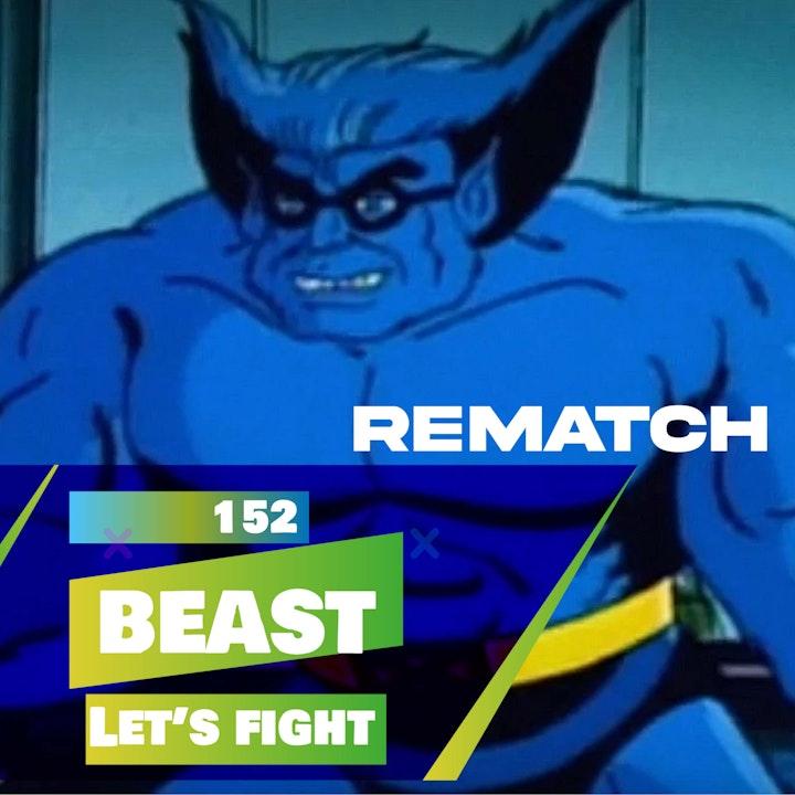 152 - Let's Fight - Beast (X-Men) REMATCH!