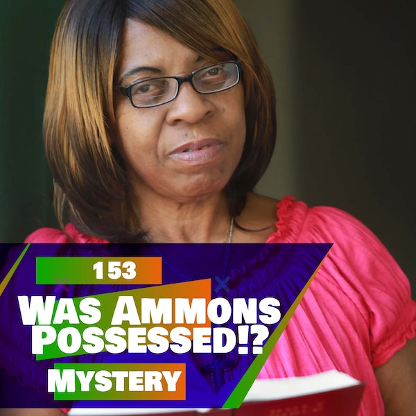 153 - Was Ammons Possessed!? (EXORCIST MYSTERY)