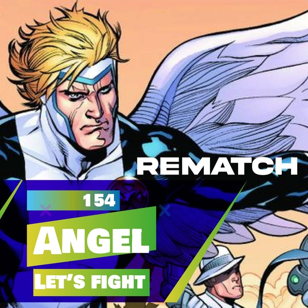 154 - Let's Fight - Angel (X-Men) REMATCH