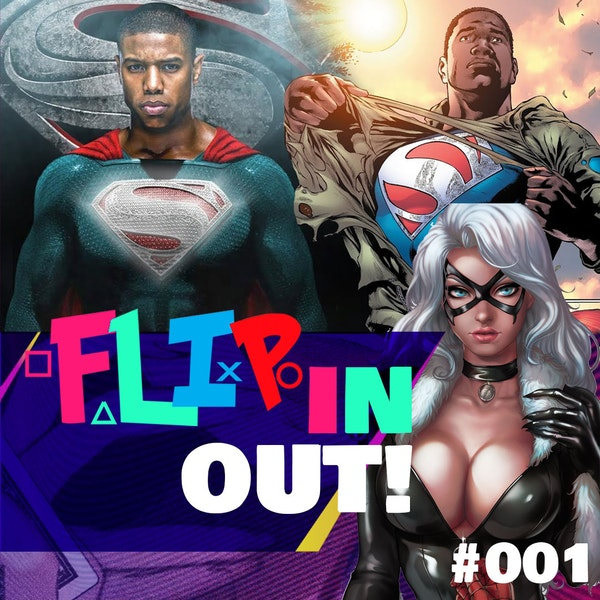 113 - Flipping Out #001 (Talk of a Black Superman, The Guyver vs Ironman & more)