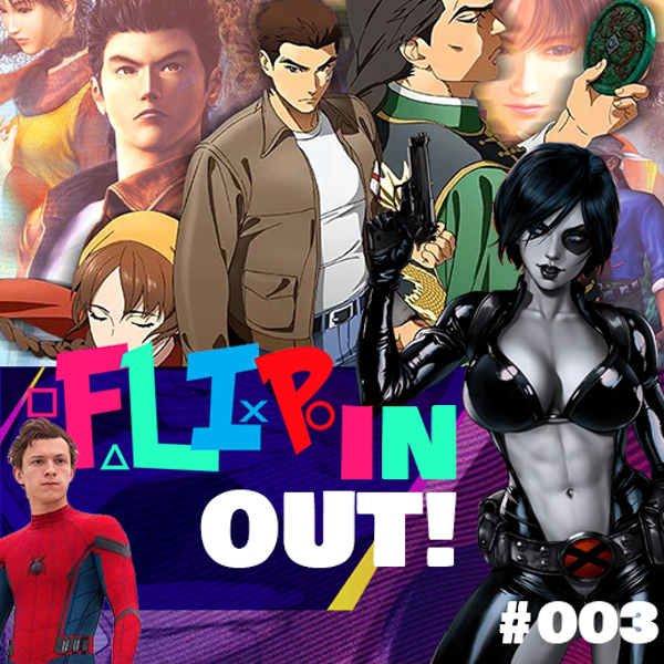 129 - Flippin Out #003 (People that say Marvel films are cheesy, Shenmue Anime, 3 Spidermen confirmed?, Listener Questions & more...)