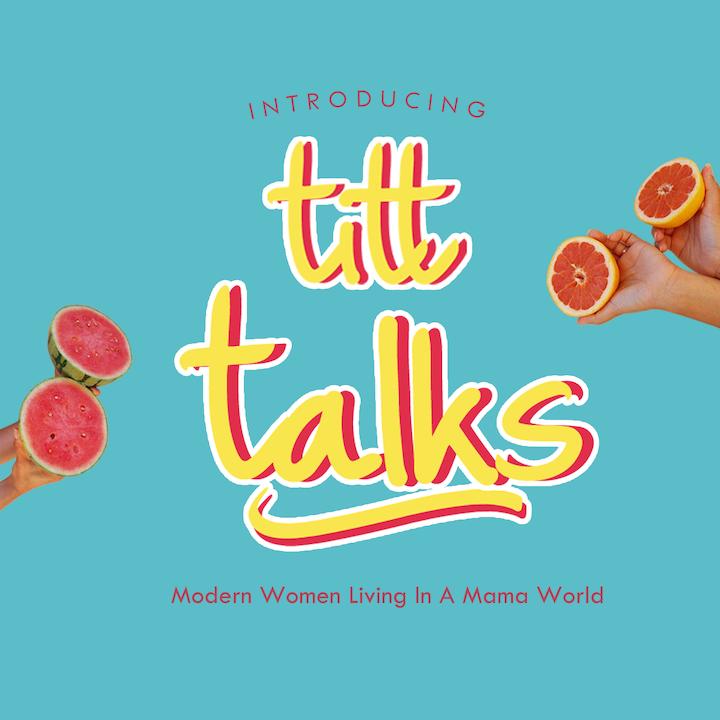 The TITT Talks Podcast - Modern Women Living in a Mama World