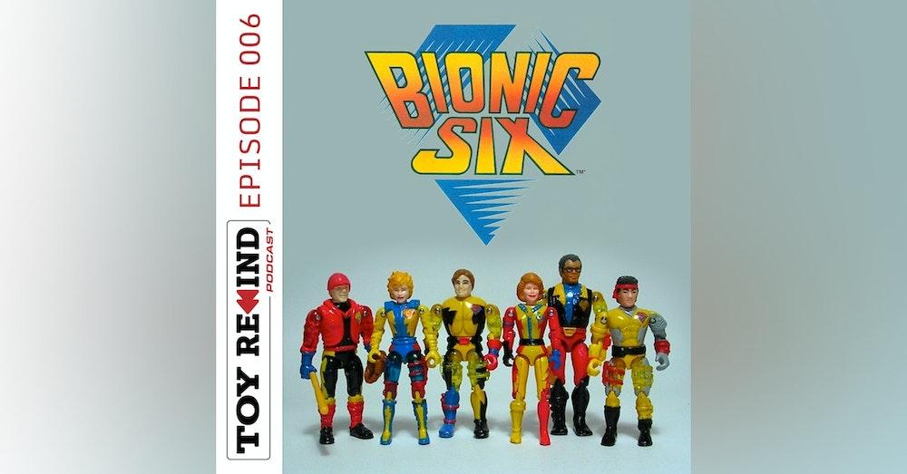 Episode 006: Bionic Six