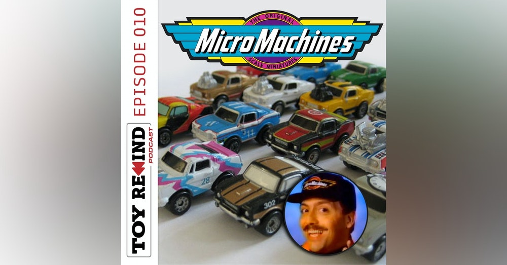 Episode 010: Micro Machines