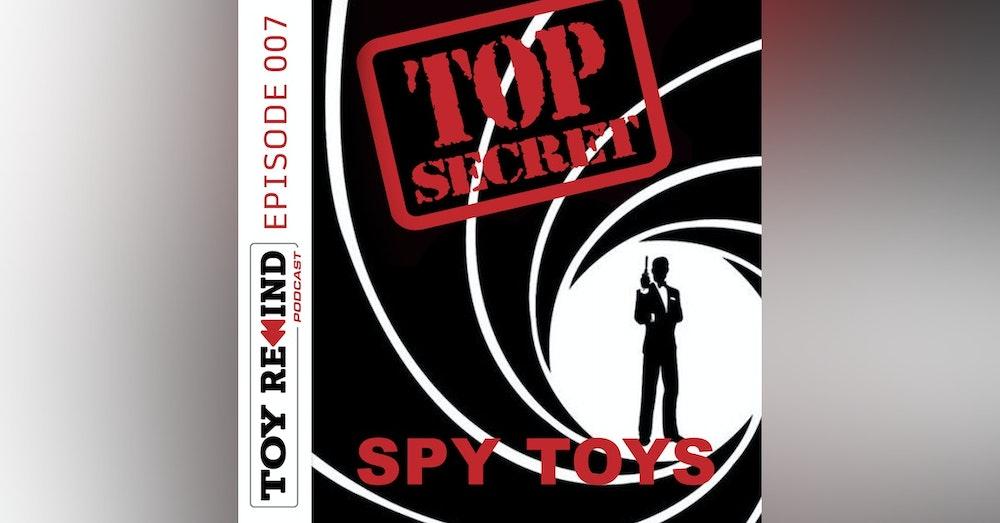 Episode 007: Spy Toys