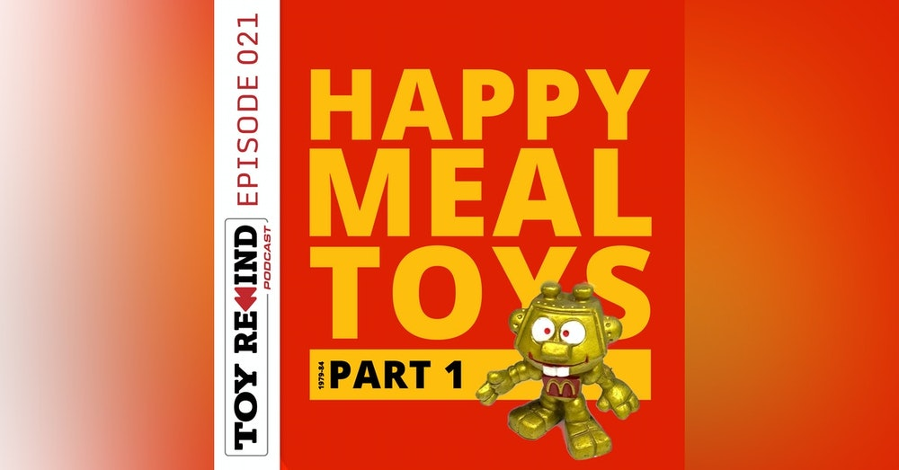 Episode 021: Happy Meal Toys [1979-84]