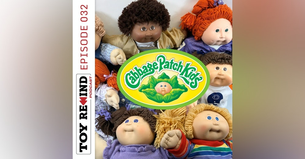 Episode 032: Cabbage Patch Kids