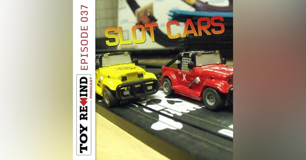 Episode 037: Slot Cars