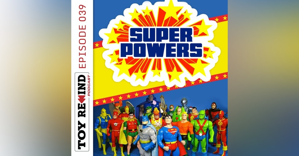 Episode 039: DC Super Powers Collection