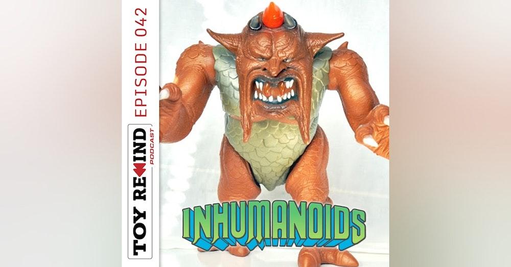 Episode 042: Inhumanoids