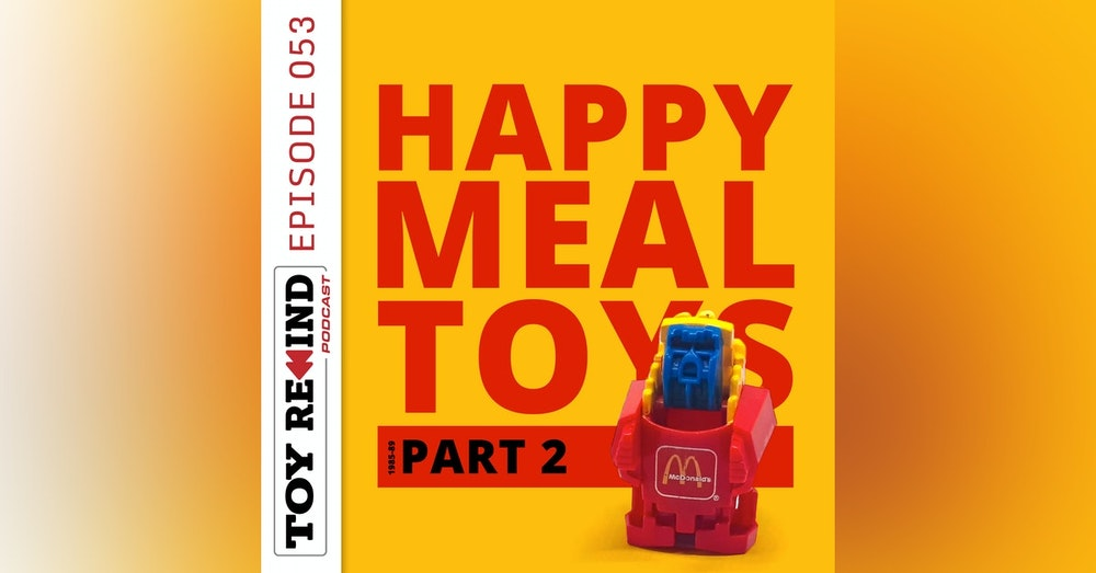 Episode 053: Happy Meal Toys [1985-89]