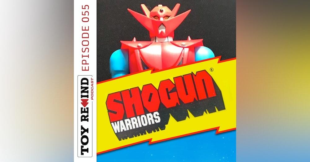 Episode 055: Shogun Warriors
