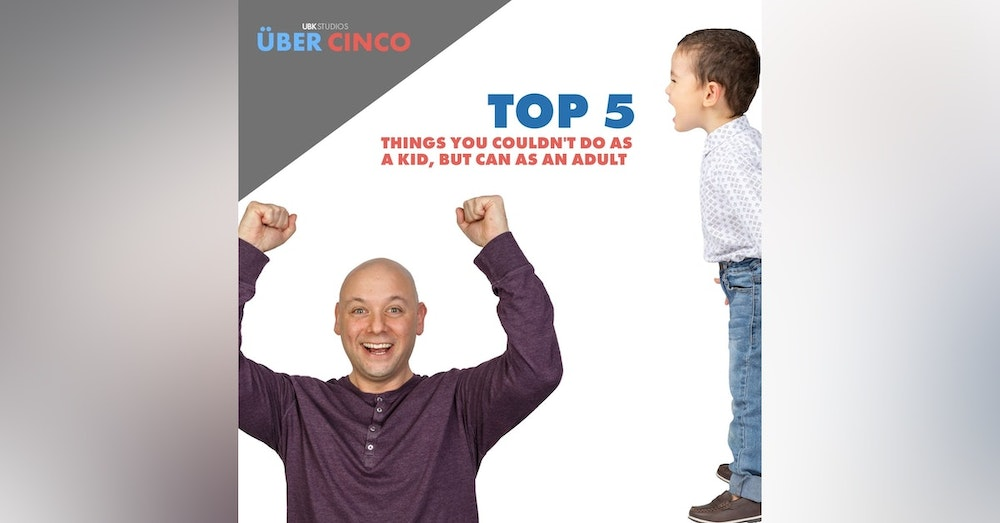 Top 5 Things You Couldn't Do as Kid, but Can as an Adult