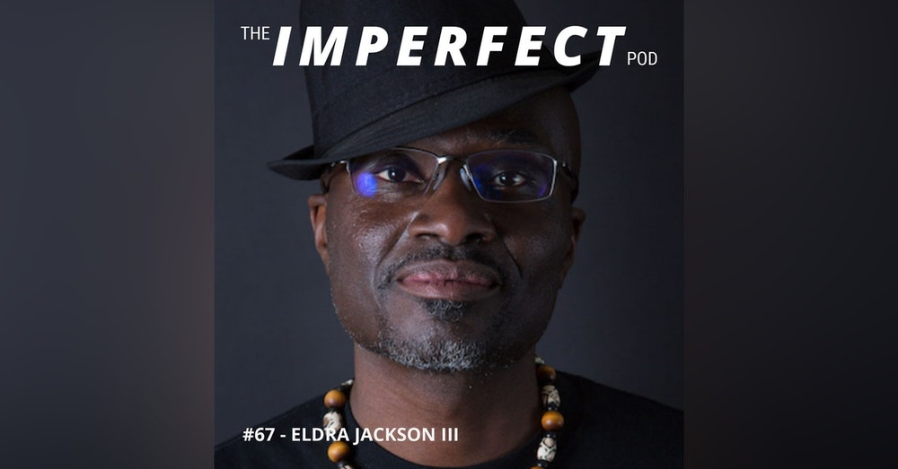 67. Prison, Strength and Giving Men Permission to Feel with Eldra Jackson