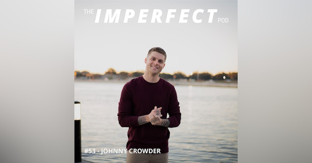 53. Creating Your Own Definition of Masculinity with Johnny Crowder